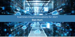 Dan Hurt Examines Cloud Innovations for 2021